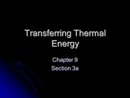 Transferring Thermal Energy Chapter 9 Section 3a.
