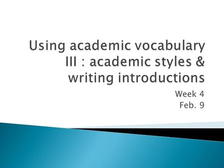 Week 4 Feb. 9.  Introductions ◦ Establishing a research territory ◦ Creating a niche  Academic Vocabulary III ◦ Editing for academic style.