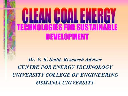 TECHNOLOGIES FOR SUSTAINABLE DEVELOPMENT Dr. V. K. Sethi, Research Adviser CENTRE FOR ENERGY TECHNOLOGY UNIVERSITY COLLEGE OF ENGINEERING OSMANIA UNIVERSITY.