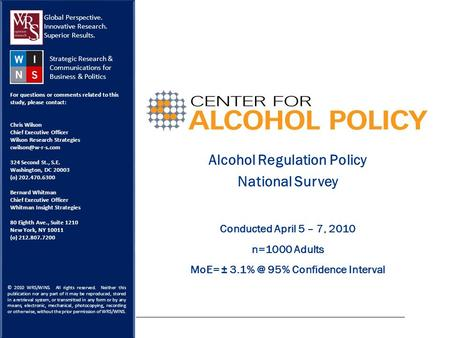 Alcohol Regulation Policy National Survey Conducted April 5 – 7, 2010 n=1000 Adults MoE= ± 95% Confidence Interval Global Perspective. Innovative.