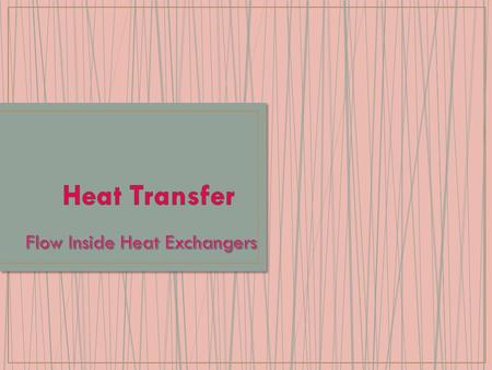 In Heat Exchangers, one fluid is cooled while the other fluid is heated without direct contact between fluids. There are two types of flow inside Heat.
