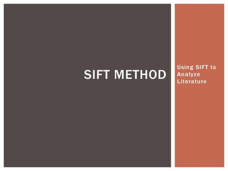 Using SIFT to Analyze Literature SIFT METHOD.  S – Examine the title and text for symbolism  I – Identify images and sensory details  F – Analyze figurative.