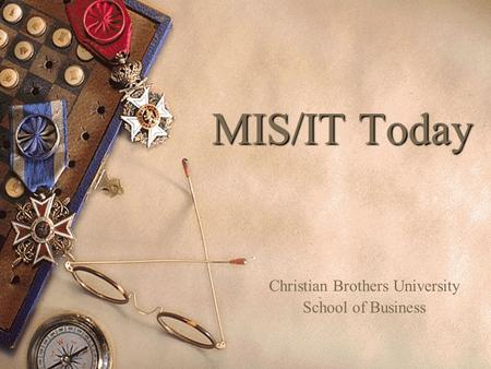 MIS/IT Today Christian Brothers University School of Business.