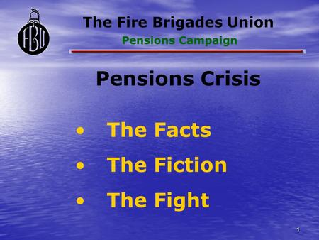 The Fire Brigades Union Pensions Campaign 1 Pensions Crisis The Facts The Fiction The Fight.