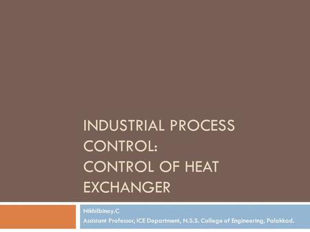 Industrial Process Control: CONTROL OF HEAT EXCHANGER