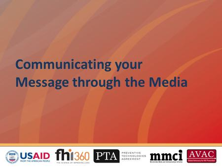 Communicating your Message through the Media. Overview This session will teach you to: – Respond to media requests – Communicate your message in interviews.