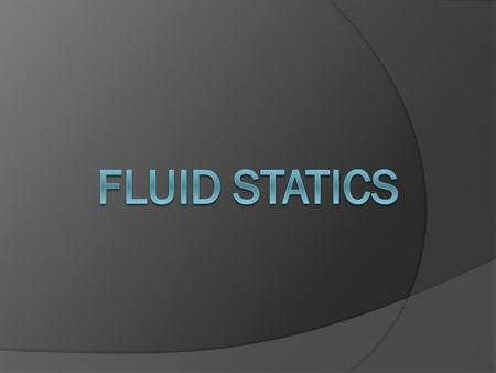 Fluid statics or hydrostatics is the branch of fluid mechanics that studies fluids at rest. It embraces the study of the conditions under which fluids.