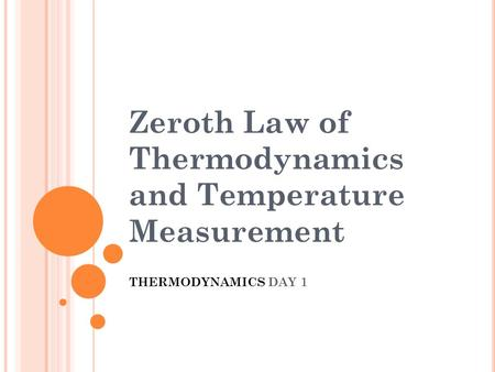 Zeroth Law of Thermodynamics and Temperature Measurement THERMODYNAMICS DAY 1.