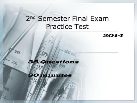 2 nd Semester Final Exam Practice Test 2014 38 Questions 30 minutes.