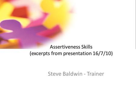 Assertiveness Skills (excerpts from presentation 16/7/10)