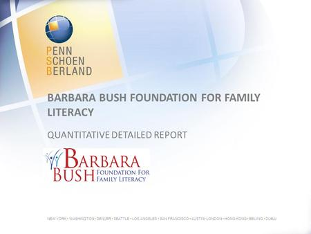 NEW YORK WASHINGTON DENVER SEATTLE LOS ANGELES SAN FRANCISCO AUSTIN LONDON HONG KONG BEIJING DUBAI BARBARA BUSH FOUNDATION FOR FAMILY LITERACY QUANTITATIVE.