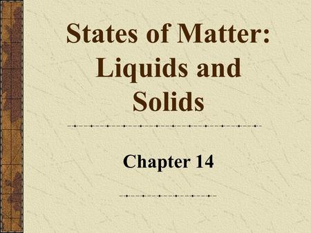 States of Matter: Liquids and Solids Chapter 14. Chapter 112 Copyright © by Houghton Mifflin Company. All rights reserved. States of Matter Comparison.
