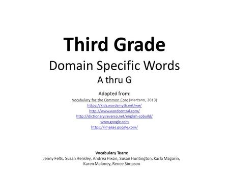 Third Grade Domain Specific Words A thru G Adapted from: Vocabulary for the Common Core (Marzano, 2013) https://kids.wordsmyth.net/we/