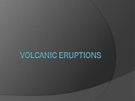 What causes volcanoes to erupt?  Magma is hot, so it is less dense than surrounding rock and it rises to the surface  Volcanic eruptions occur when.