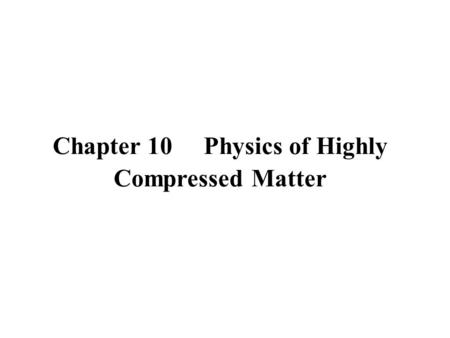 Chapter 10 Physics of Highly Compressed Matter. 9.1 Equation of State of Matter in High Pressure.