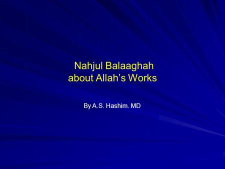 Nahjul Balaaghah about Allah's Works By A.S. Hashim. MD.