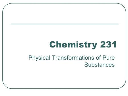 Physical Transformations of Pure Substances. Phase – a region of system inside which we have uniformity of the chemical potential and physical properties.