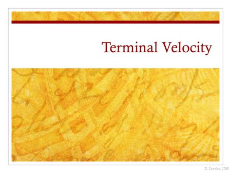 Terminal Velocity D. Crowley, 2008. Terminal Velocity To understand terminal velocity Tuesday, September 08, 2015.