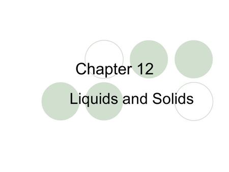 Chapter 12 Liquids and Solids.