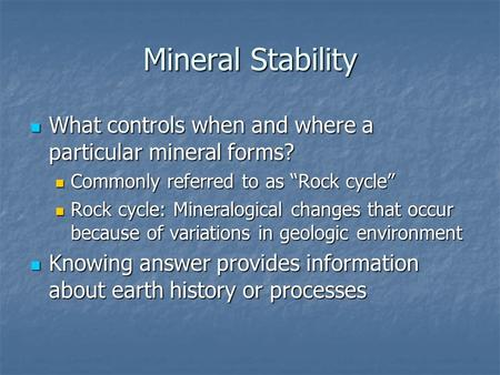 Mineral Stability What controls when and where a particular mineral forms? What controls when and where a particular mineral forms? Commonly referred to.