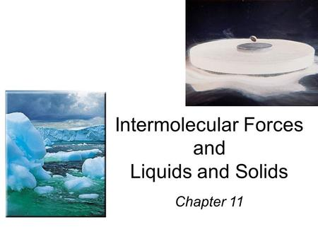 Intermolecular Forces and Liquids and Solids Chapter 11.