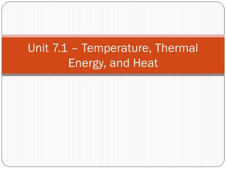 Unit 7.1 – Temperature, Thermal Energy, and Heat.