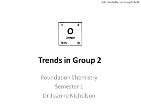 Trends in Group 2 Foundation Chemistry Semester 1 Dr Joanne Nicholson