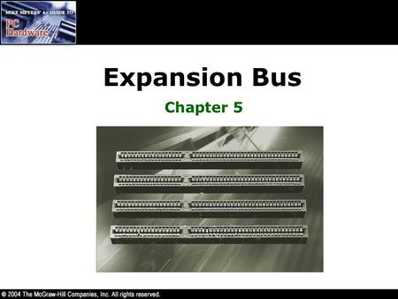 Expansion Bus Chapter 5. Overview In this chapter, you will learn to –Identify the structure and function of the expansion bus –Explain classic system.