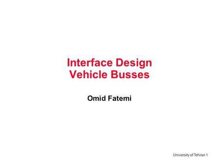 University of Tehran 1 Interface Design Vehicle Busses Omid Fatemi.