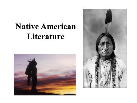 Native American Literature. Native American Literature: Cultural Diversity At time of Columbus, 350 distinct languages existed in North America Thousands.