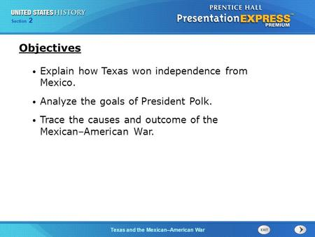 Chapter 25 Section 1 The Cold War Begins Section 2 Texas and the Mexican–American War Explain how Texas won independence from Mexico. Analyze the goals.