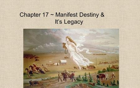 Chapter 17 ~ Manifest Destiny &