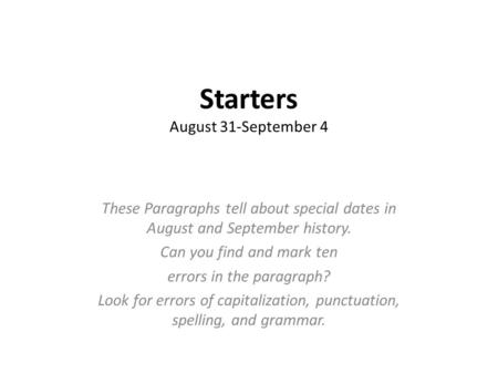 Starters August 31-September 4 These Paragraphs tell about special dates in August and September history. Can you find and mark ten errors in the paragraph?