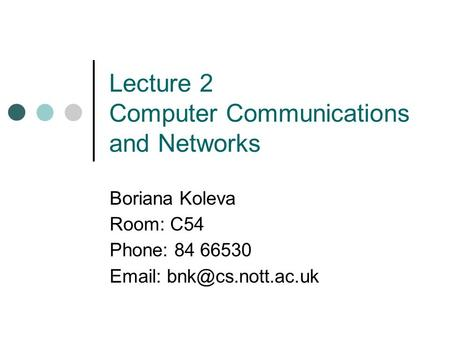 Lecture 2 Computer Communications and Networks Boriana Koleva Room: C54 Phone: 84 66530