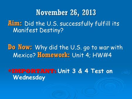 November 26, 2013 Aim: Aim: Did the U.S. successfully fulfill its Manifest Destiny? Do Now: Homework: Do Now: Why did the U.S. go to war with Mexico?