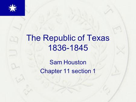 The Republic of Texas 1836-1845 Sam Houston Chapter 11 section 1.