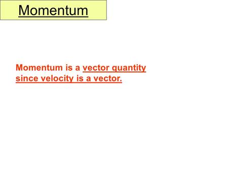 Momentum Momentum is a vector quantity since velocity is a vector.