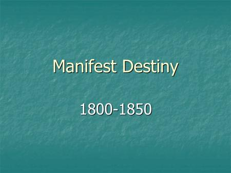 Manifest Destiny 1800-1850. Section 1 Migrating to the West What were the causes of westward migrations?