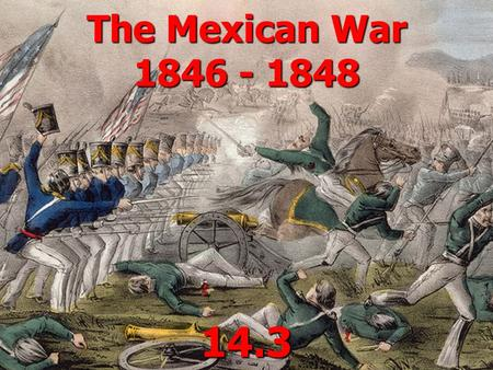 The Mexican War 1846 - 1848 14.3. Manifest Destiny! A widespread belief that the USA was destined to expand across the continent A widespread belief that.