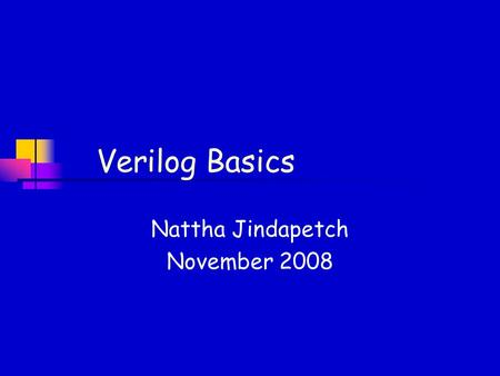 Verilog Basics Nattha Jindapetch November 2008. Agenda Logic design review Verilog HDL basics LABs.