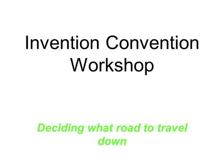 Invention Convention Workshop Deciding what road to travel down.