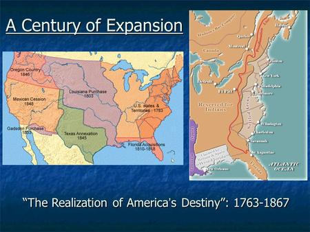 "A Century of Expansion ""The Realization of America's Destiny"": 1763-1867."