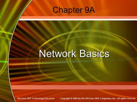 Copyright © 2006 by The McGraw-Hill Companies, Inc. All rights reserved. McGraw-Hill Technology Education Chapter 9A Network Basics.