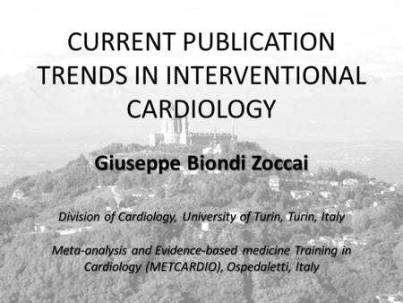 Www.metcardio.org CURRENT PUBLICATION TRENDS IN INTERVENTIONAL CARDIOLOGY Giuseppe Biondi Zoccai Division of Cardiology, University of Turin, Turin, Italy.