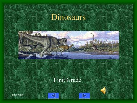 3/18/2002 Dinosaurs First Grade Dimetrodon Lived before the dinosaurs Had a sail on its back Was a meat eater.