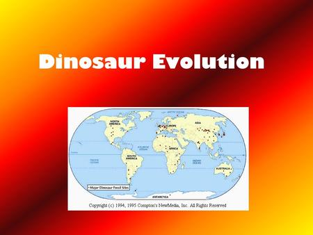 Dinosaur Evolution. How do we know when dinosaurs lived? Layers of sedimentary rock & absolute dating –Late Triassic (during Mesozoic) through end of.