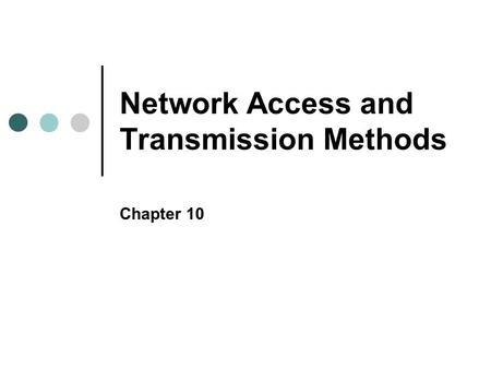 Network Access and Transmission Methods Chapter 10.