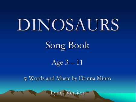 Song Book Age 3 – 11 © Words and Music by Donna Minto Lyrics Version