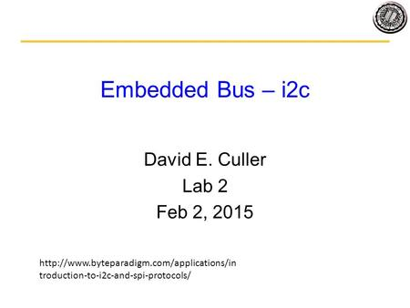 Embedded Bus – i2c David E. Culler Lab 2 Feb 2, 2015