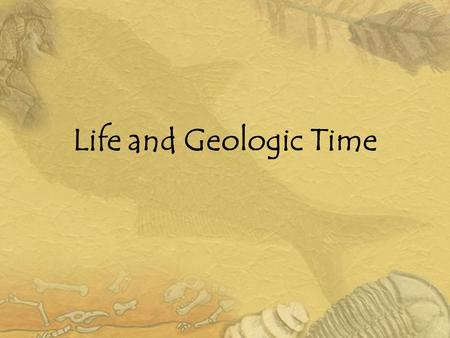 Life and Geologic Time.